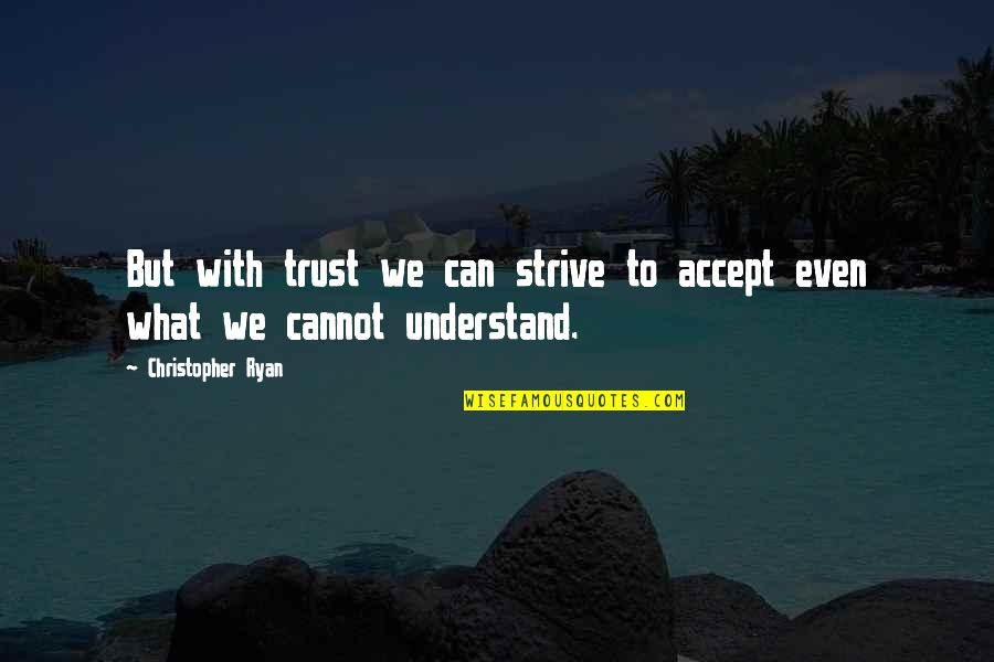Cannot Understand Quotes By Christopher Ryan: But with trust we can strive to accept