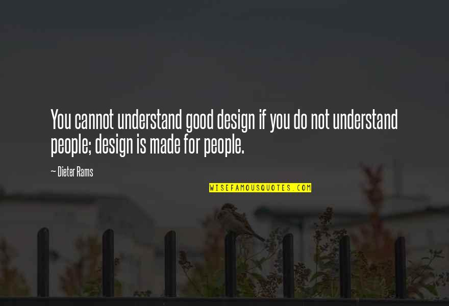 Cannot Understand Quotes By Dieter Rams: You cannot understand good design if you do