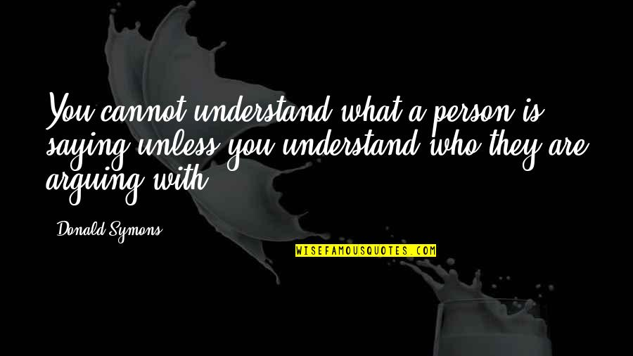 Cannot Understand Quotes By Donald Symons: You cannot understand what a person is saying