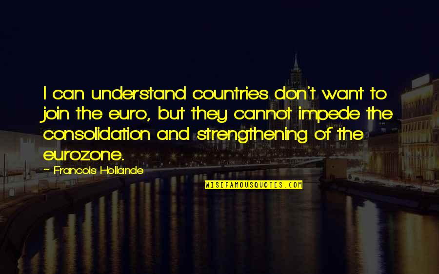 Cannot Understand Quotes By Francois Hollande: I can understand countries don't want to join