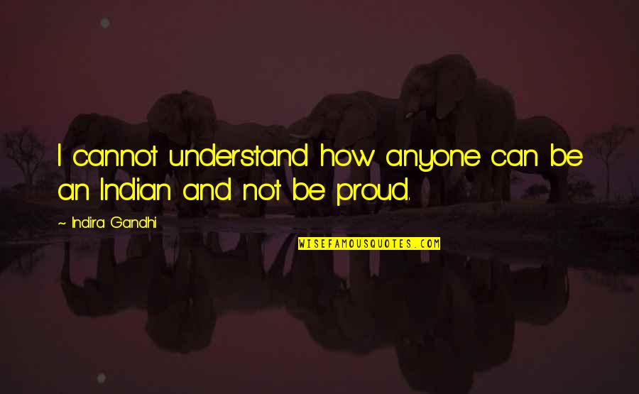 Cannot Understand Quotes By Indira Gandhi: I cannot understand how anyone can be an