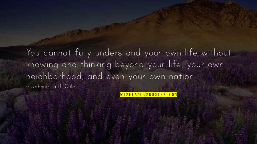 Cannot Understand Quotes By Johnnetta B. Cole: You cannot fully understand your own life without