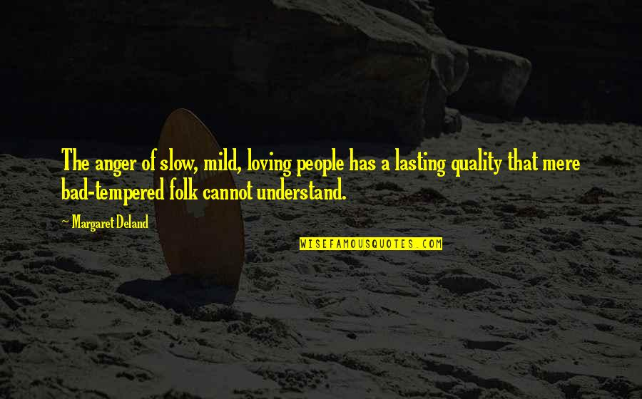 Cannot Understand Quotes By Margaret Deland: The anger of slow, mild, loving people has
