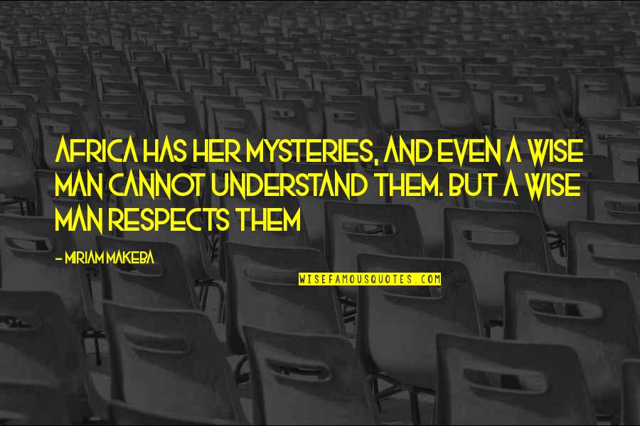 Cannot Understand Quotes By Miriam Makeba: Africa has her mysteries, and even a wise