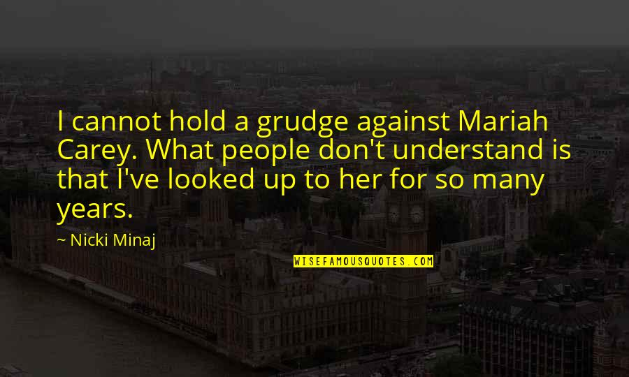Cannot Understand Quotes By Nicki Minaj: I cannot hold a grudge against Mariah Carey.