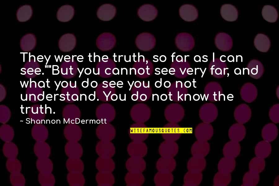 Cannot Understand Quotes By Shannon McDermott: They were the truth, so far as I
