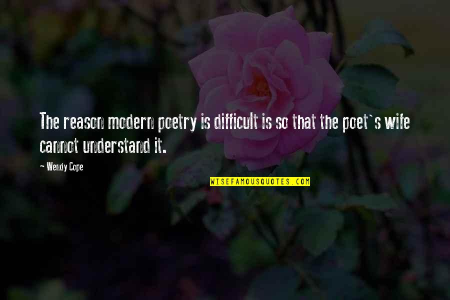 Cannot Understand Quotes By Wendy Cope: The reason modern poetry is difficult is so