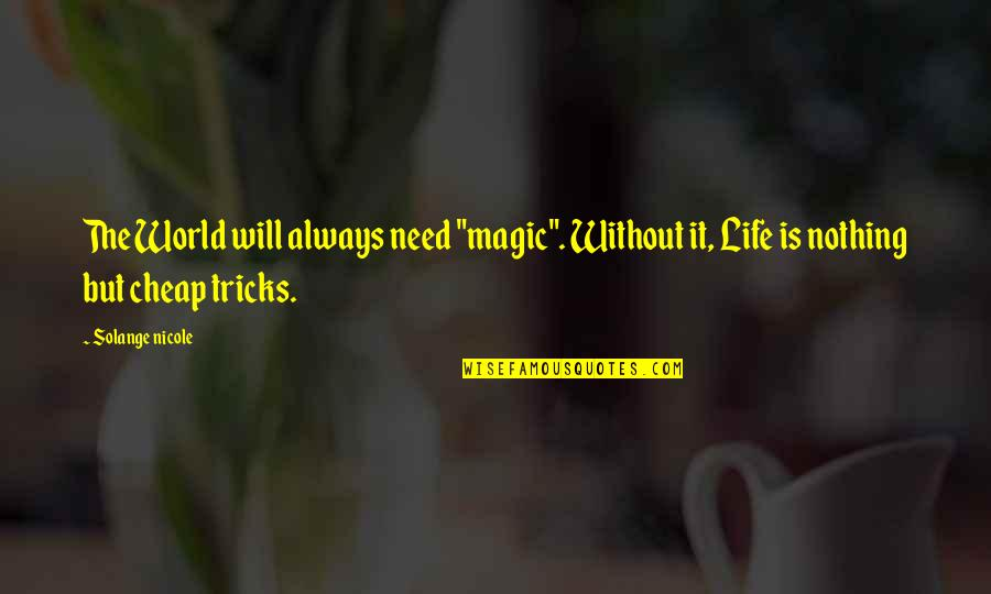 """Can't Believe Everything You Hear Quotes By Solange Nicole: The World will always need """"magic"""". Without it,"""