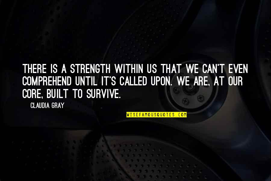 Can't Comprehend Quotes By Claudia Gray: There is a strength within us that we