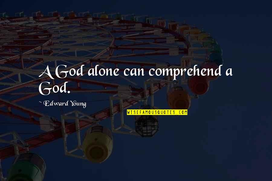 Can't Comprehend Quotes By Edward Young: A God alone can comprehend a God.