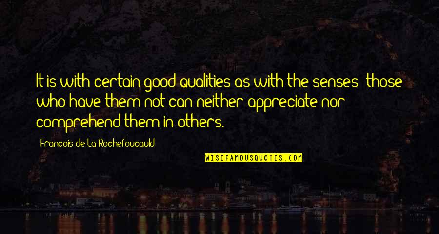 Can't Comprehend Quotes By Francois De La Rochefoucauld: It is with certain good qualities as with