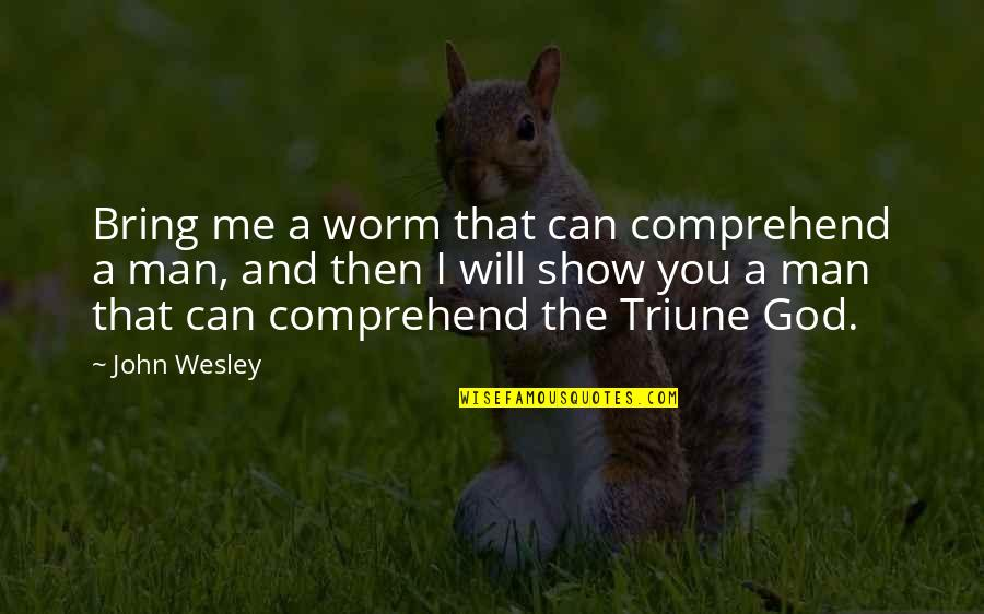 Can't Comprehend Quotes By John Wesley: Bring me a worm that can comprehend a