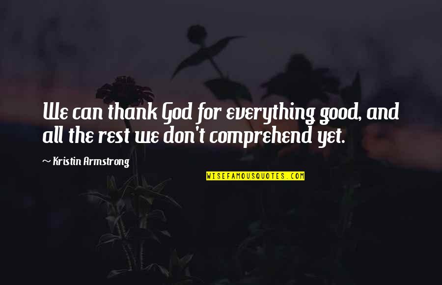 Can't Comprehend Quotes By Kristin Armstrong: We can thank God for everything good, and