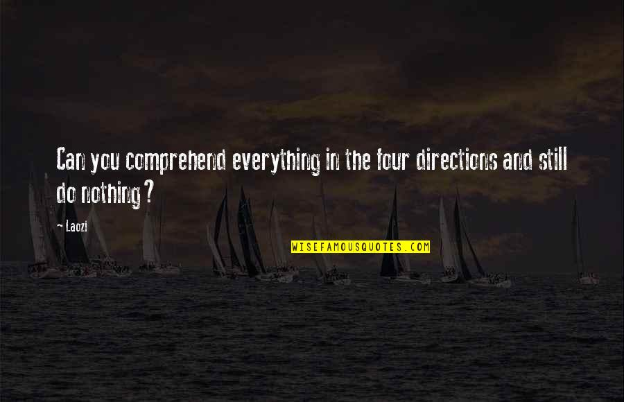 Can't Comprehend Quotes By Laozi: Can you comprehend everything in the four directions