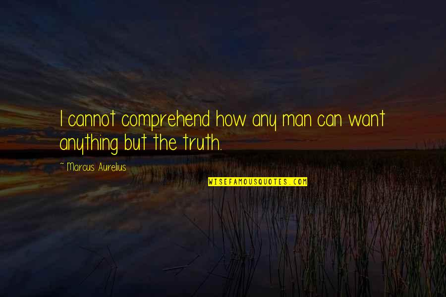 Can't Comprehend Quotes By Marcus Aurelius: I cannot comprehend how any man can want