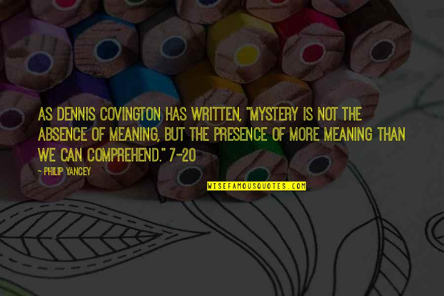 """Can't Comprehend Quotes By Philip Yancey: As Dennis Covington has written, """"Mystery is not"""