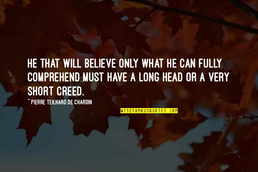 Can't Comprehend Quotes By Pierre Teilhard De Chardin: He that will believe only what he can