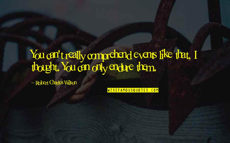 Can't Comprehend Quotes By Robert Charles Wilson: You can't really comprehend events like that, I