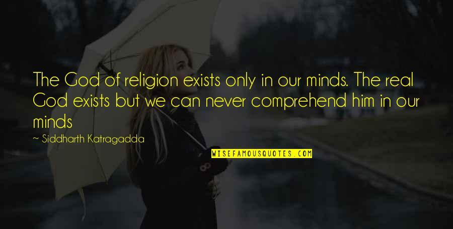 Can't Comprehend Quotes By Siddharth Katragadda: The God of religion exists only in our