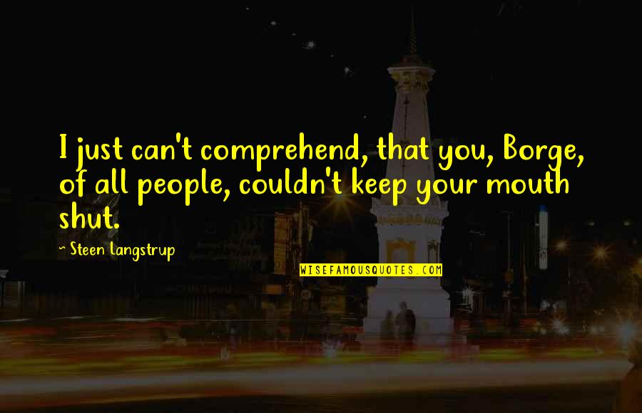 Can't Comprehend Quotes By Steen Langstrup: I just can't comprehend, that you, Borge, of