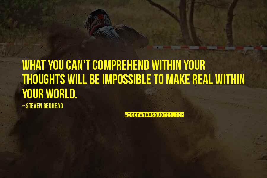 Can't Comprehend Quotes By Steven Redhead: What you can't comprehend within your thoughts will