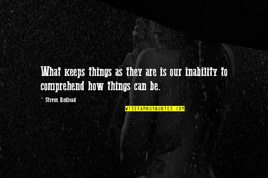 Can't Comprehend Quotes By Steven Redhead: What keeps things as they are is our