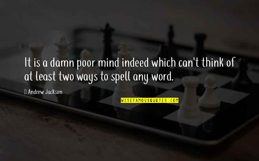 Can't Even Spell Quotes By Andrew Jackson: It is a damn poor mind indeed which