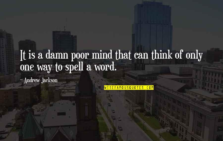 Can't Even Spell Quotes By Andrew Jackson: It is a damn poor mind that can