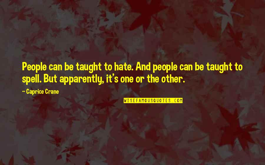 Can't Even Spell Quotes By Caprice Crane: People can be taught to hate. And people