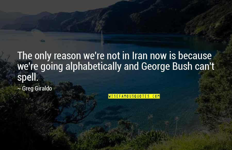 Can't Even Spell Quotes By Greg Giraldo: The only reason we're not in Iran now