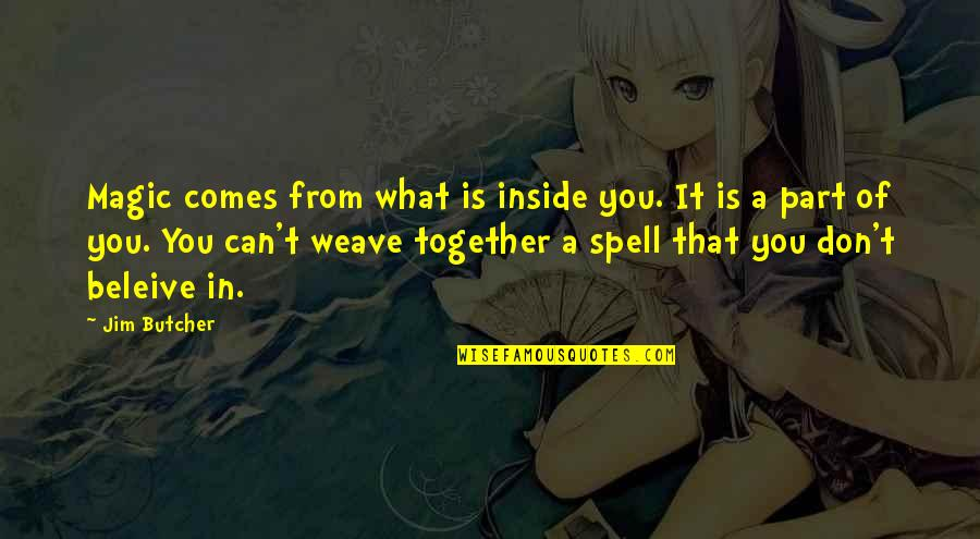 Can't Even Spell Quotes By Jim Butcher: Magic comes from what is inside you. It