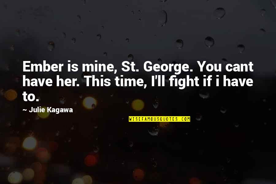 Cant Fight Quotes By Julie Kagawa: Ember is mine, St. George. You cant have