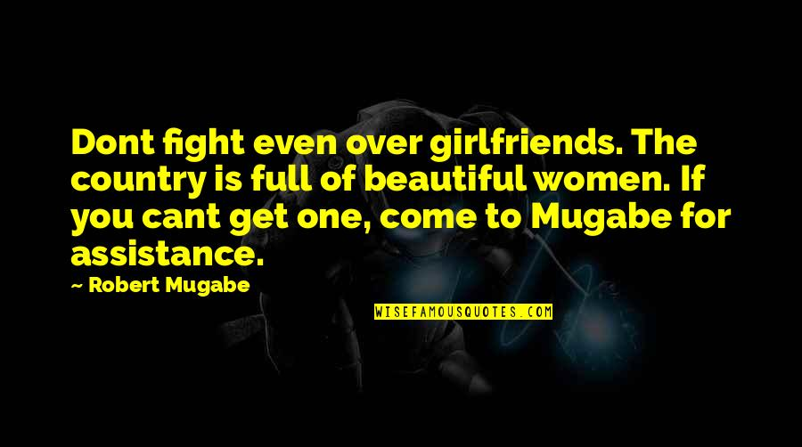 Cant Fight Quotes By Robert Mugabe: Dont fight even over girlfriends. The country is