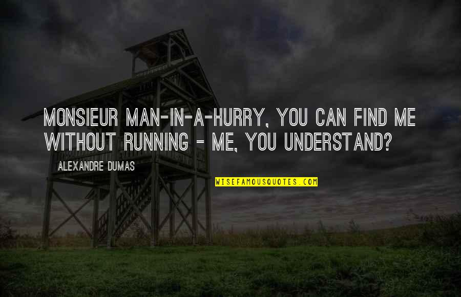 Can't Find A Man Quotes By Alexandre Dumas: Monsieur Man-in-a-hurry, you can find me without running