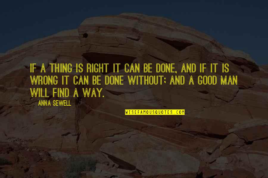 Can't Find A Man Quotes By Anna Sewell: If a thing is right it can be