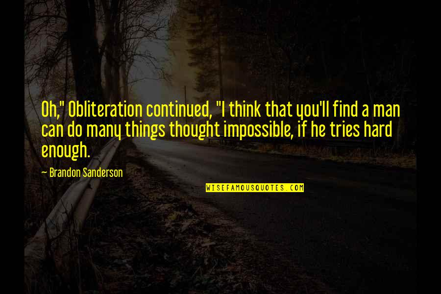 "Can't Find A Man Quotes By Brandon Sanderson: Oh,"" Obliteration continued, ""I think that you'll find"