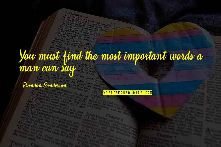 Can't Find A Man Quotes By Brandon Sanderson: You must find the most important words a