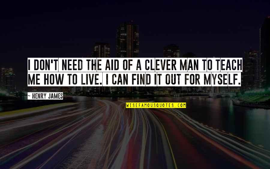 Can't Find A Man Quotes By Henry James: I don't need the aid of a clever