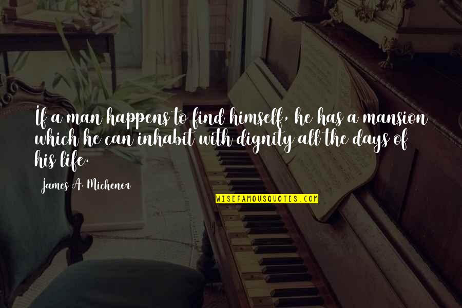 Can't Find A Man Quotes By James A. Michener: If a man happens to find himself, he