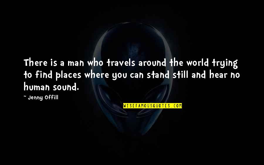 Can't Find A Man Quotes By Jenny Offill: There is a man who travels around the