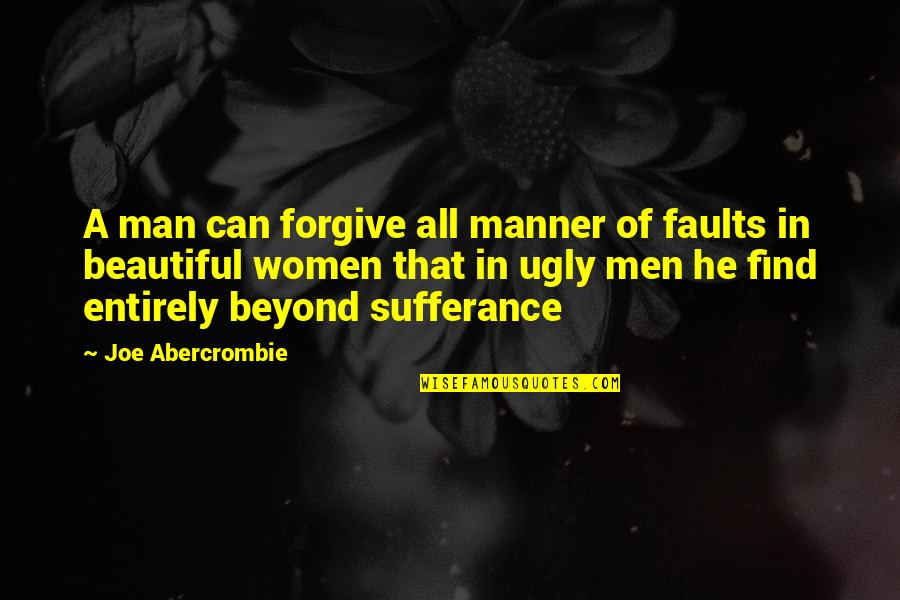 Can't Find A Man Quotes By Joe Abercrombie: A man can forgive all manner of faults