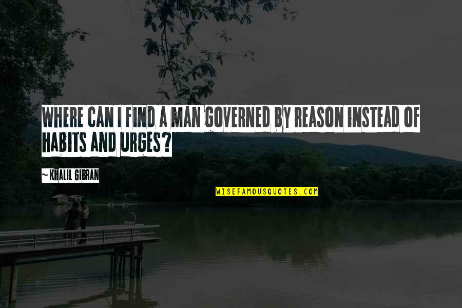 Can't Find A Man Quotes By Khalil Gibran: Where can I find a man governed by