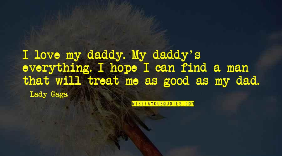 Can't Find A Man Quotes By Lady Gaga: I love my daddy. My daddy's everything. I