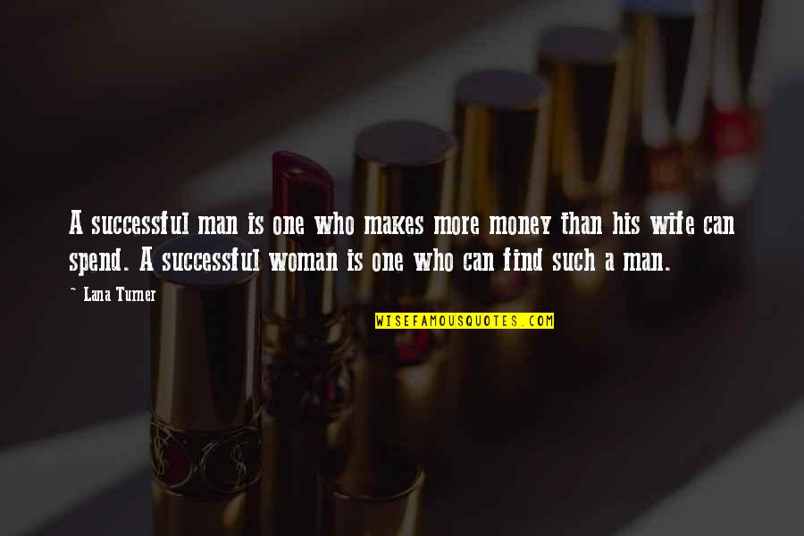 Can't Find A Man Quotes By Lana Turner: A successful man is one who makes more