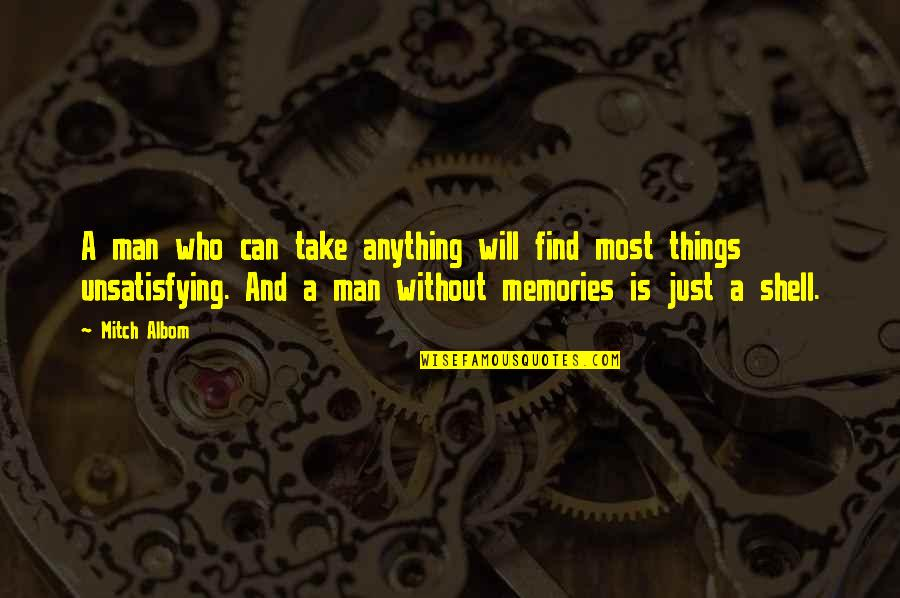 Can't Find A Man Quotes By Mitch Albom: A man who can take anything will find