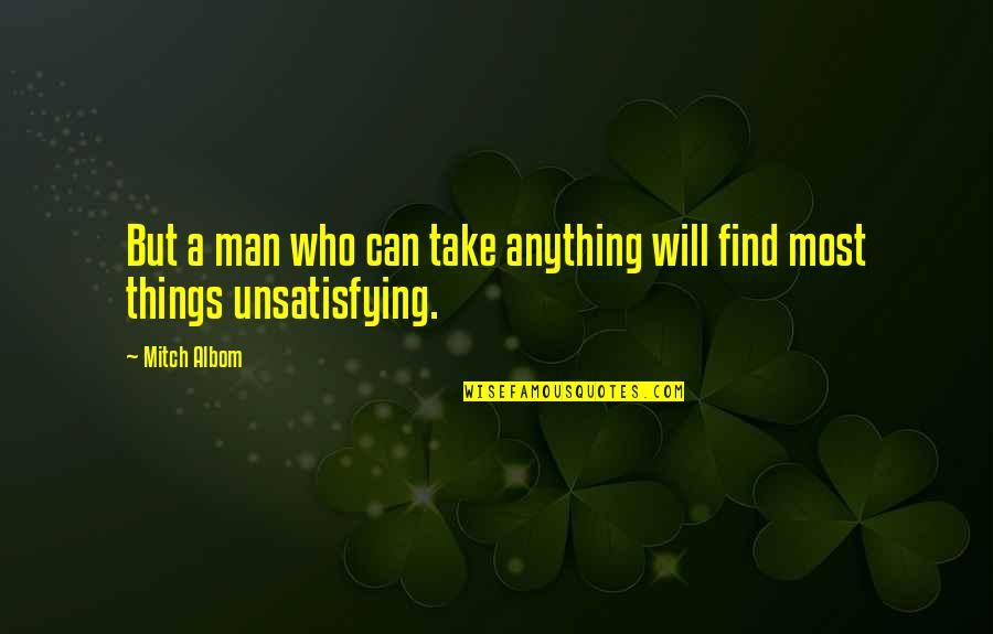 Can't Find A Man Quotes By Mitch Albom: But a man who can take anything will