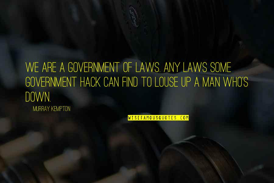Can't Find A Man Quotes By Murray Kempton: We are a government of laws. Any laws