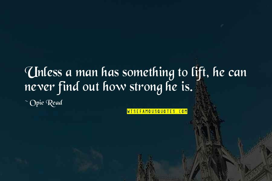 Can't Find A Man Quotes By Opie Read: Unless a man has something to lift, he