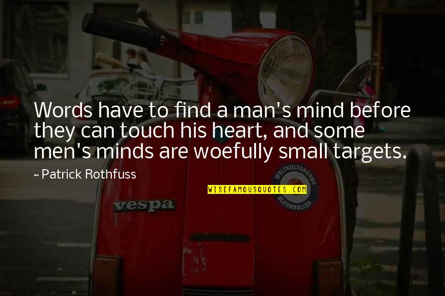 Can't Find A Man Quotes By Patrick Rothfuss: Words have to find a man's mind before