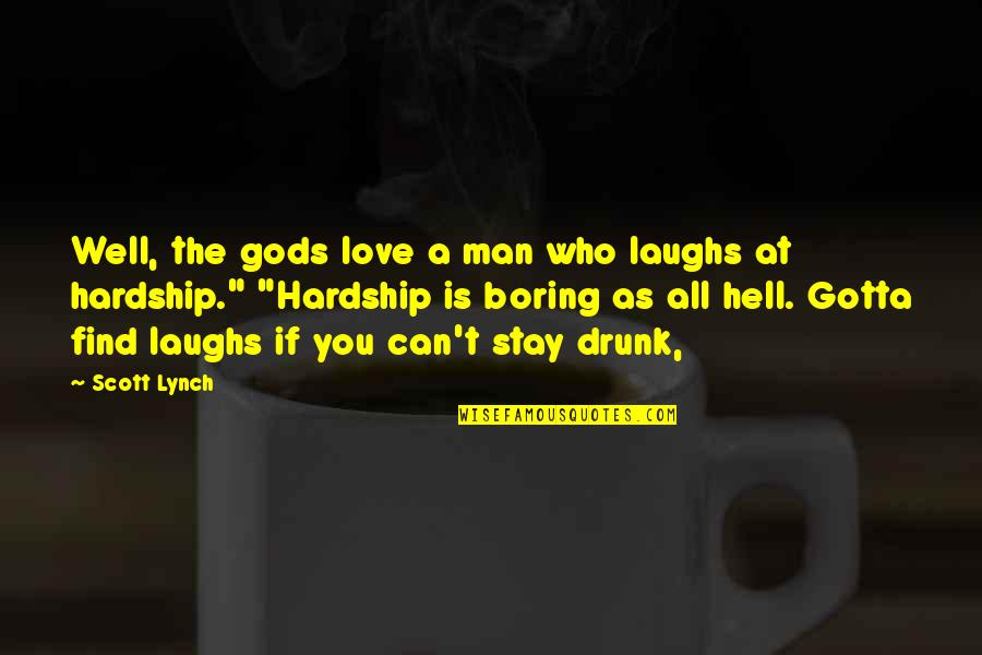 Can't Find A Man Quotes By Scott Lynch: Well, the gods love a man who laughs